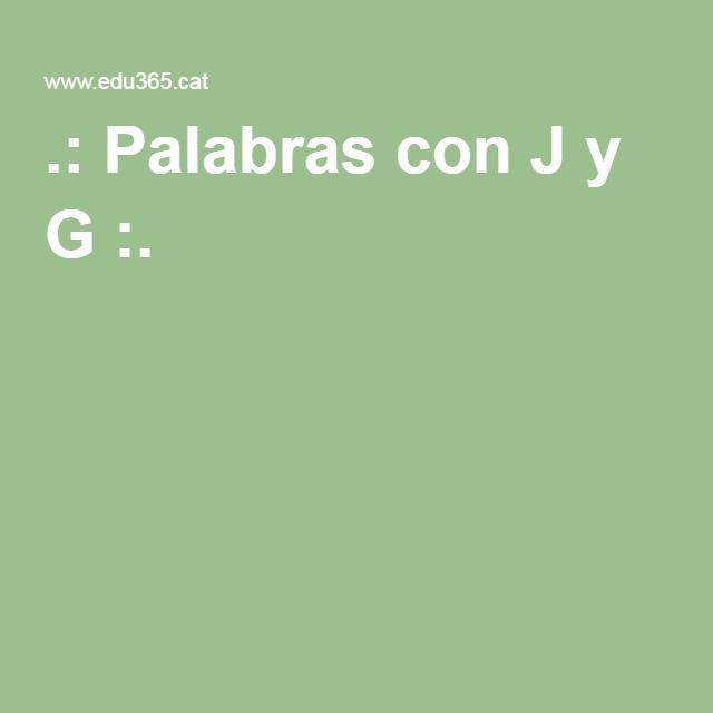 .: Palabras con J y G :.