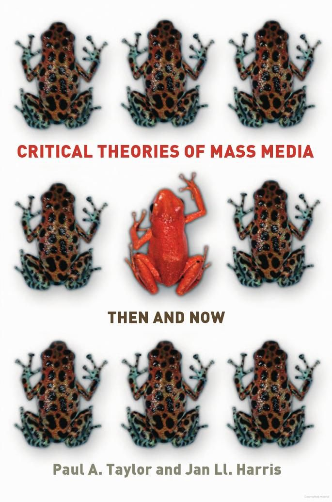 Taylor, P., & Harris, J. (2007). Critical Theories Of Mass Media: Then And Now. McGraw-Hill International.