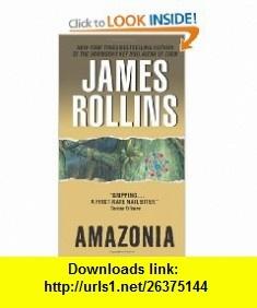 Amazonia (9780061965838) James Rollins , ISBN-10: 0061965839  , ISBN-13: 978-0061965838 ,  , tutorials , pdf , ebook , torrent , downloads , rapidshare , filesonic , hotfile , megaupload , fileserve