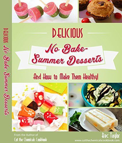 Delicious No Bake Summer Desserts: And How to Make Them Healthy by Bec Taylor, http://www.amazon.com/dp/B00UKICFAK/ref=cm_sw_r_pi_dp_8.Eavb07THTZ9