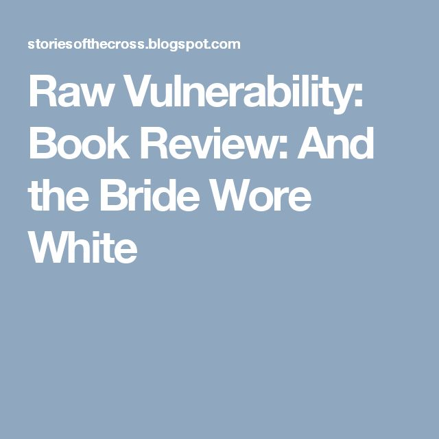 Raw Vulnerability: Book Review: And the Bride Wore White