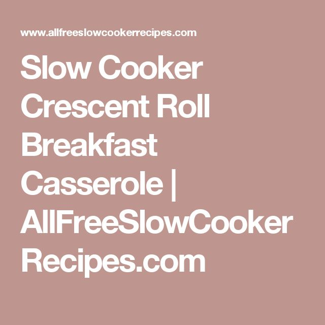 Slow Cooker Crescent Roll Breakfast Casserole | AllFreeSlowCookerRecipes.com