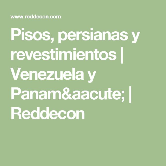 Pisos, persianas y revestimientos | Venezuela y Panamá | Reddecon