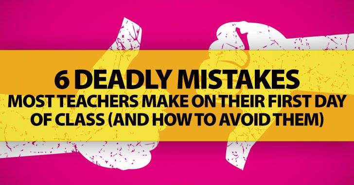 6 Deadly Mistakes Most Teachers Make On Their First Day Of Class (And How To Avoid Them)