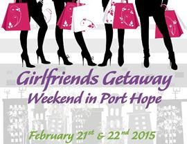 Add some fun to February - come to Port Hope for Girlfriend's Getaway Weekend last weekend in February.