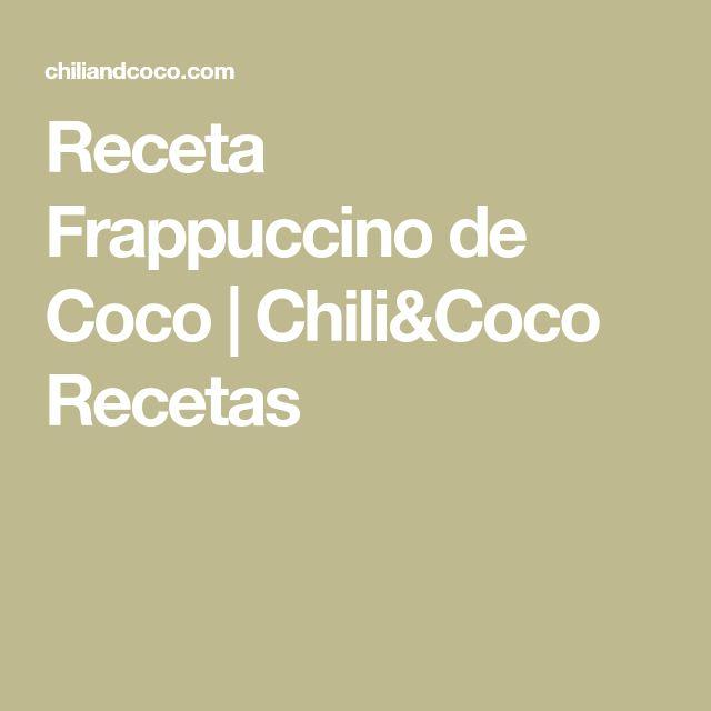 Receta Frappuccino de Coco | Chili&Coco Recetas