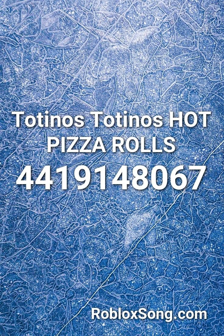 Totinos Totinos Hot Pizza Rolls Roblox Id Roblox Music Codes In