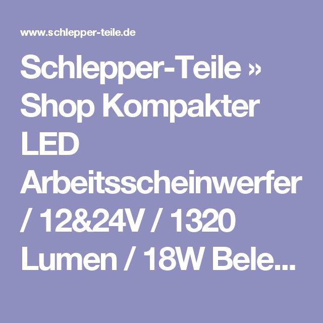 Schlepper-Teile » Shop Kompakter LED Arbeitsscheinwerfer / 12&24V / 1320 Lumen / 18W Beleuchtung, Arbeitsscheinwerfer LED , Schlepperteile, Traktorteile, Ersatzteile
