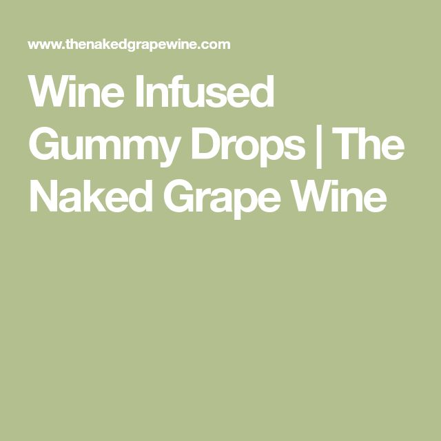 Wine Infused Gummy Drops | The Naked Grape Wine