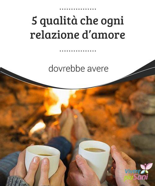 5 #qualità che ogni #relazione d'amore dovrebbe avere   Una relazione #d'amore di successo deve basarsi su cinque #elementi fondamentali
