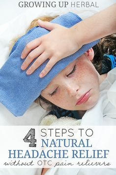 4 Steps To Natural Headache Relief Without OTC Pain Relievers | Growing Up Herbal | OTC pain relievers don't have to be your first choice when it comes to dealing with headaches. Here are 4 natural methods that can help!