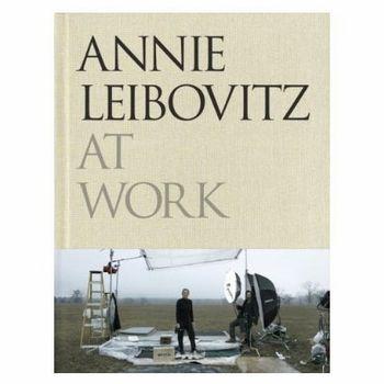 Annie Leibovitz: At Work by Annie Leibovitz,
