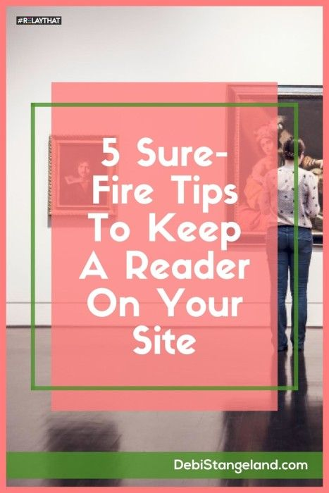 5 Sure-Fire Tips To Keep A Reader On Your Site ★ You've only got a few seconds to impress a new reader on your blog. Use these 5 sure-fire tips to get them hooked so they'll stay. ★ Learn HOW To Blog ★