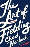 The Art of Fielding: A Novel    Chad Harbach    At Westish College, a small school on the shore of Lake Michigan, baseball star Henry Skrimshander seems destined for big league stardom. But when a routine throw goes disastrously off course, the fates of five people are upended.    Henry's fight against self-doubt threatens to ruin his future. College president Guert Affenlight, a longtime bachelor, has fallen unexpectedly and helplessly in love. Owen Dunne, Henry's gay roommate and teammat