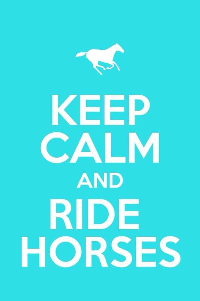 I ride horses and got a keep calm app and made it up
