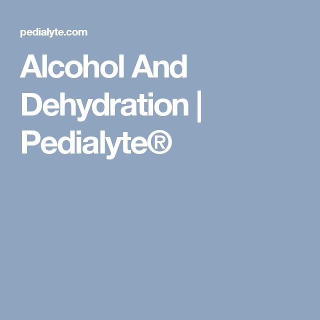 Alcohol And Dehydration | Pedialyte®