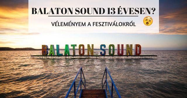 Véleményem a fesztiválokról | Mit kerestem 13 évesen a Balaton Soundon?