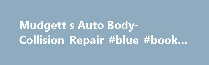 Mudgett s Auto Body- Collision Repair #blue #book #auto http://france.remmont.com/mudgett-s-auto-body-collision-repair-blue-book-auto/  #auto body # 410-833-3368 Most insurance companies will try to send you to a 'preferred' auto body repair shop, but you have the final say. Mudgett's Auto Body is willing to work with ANY insurance company. Contact us TODAY to schedule an appointment. When you have to deal with the misfortune of damage to your vehicle, come to Mudgett's where your car will…