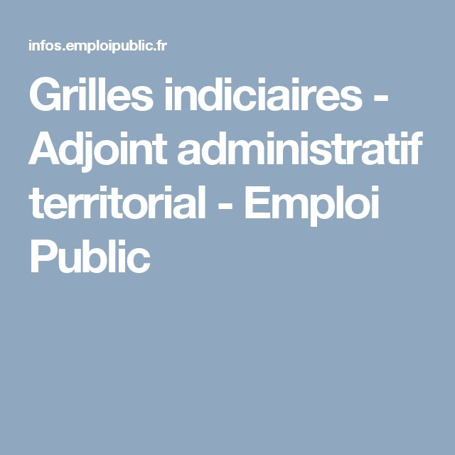 Grilles indiciaires - Adjoint administratif territorial - Emploi Public