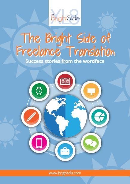 The Bright Side of Freelance Translation - FREE e-book! www.brightxl8.com  #brightxl8