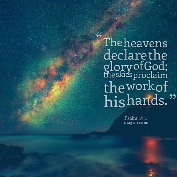 Psalm 19:1 the heavens declare Your Glory!