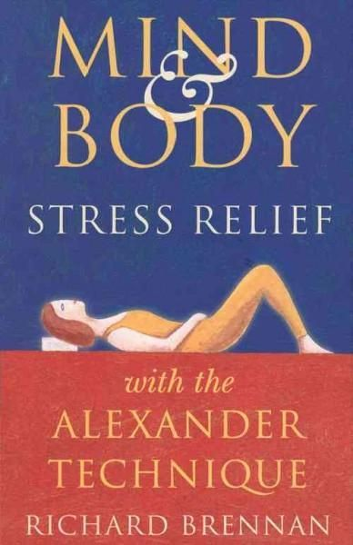 Mind and Body Stress Relief with the Alexander Technique sets out to explain not only how the Technique can alleviate physical stress, but how it can help to reduce mental and emotional stress as well