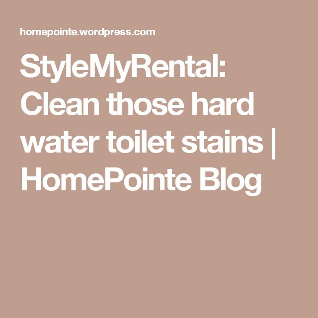 how to clean hard water stains off toilet
