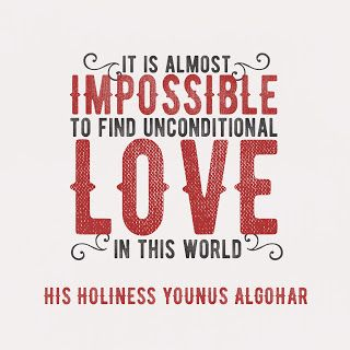 'It is almost impossible to find unconditional love in this world.' - His Holiness Younus AlGohar