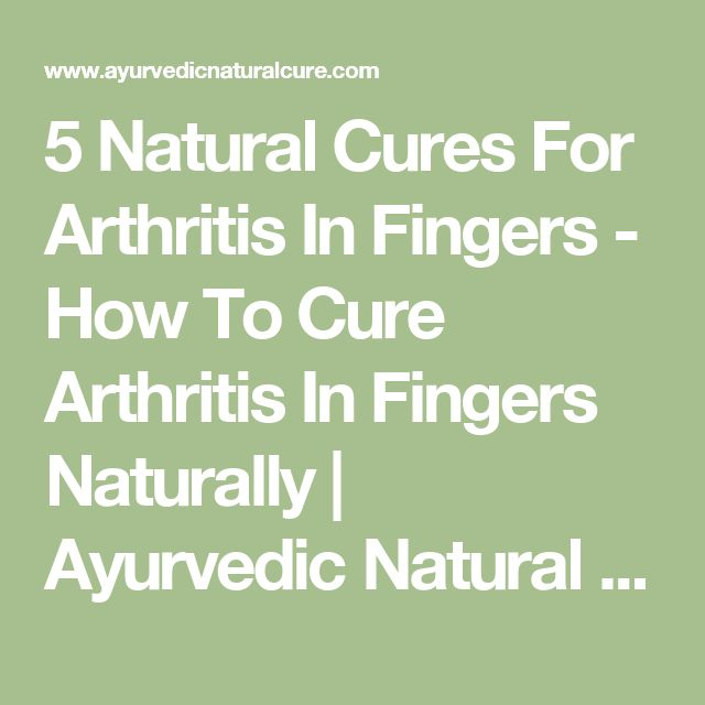 5 Natural Cures For Arthritis In Fingers - How To Cure Arthritis In Fingers Naturally | Ayurvedic Natural Cure Supplements