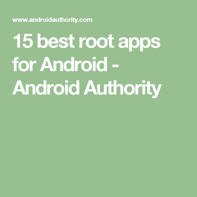 15 best root apps for Android - Android Authority