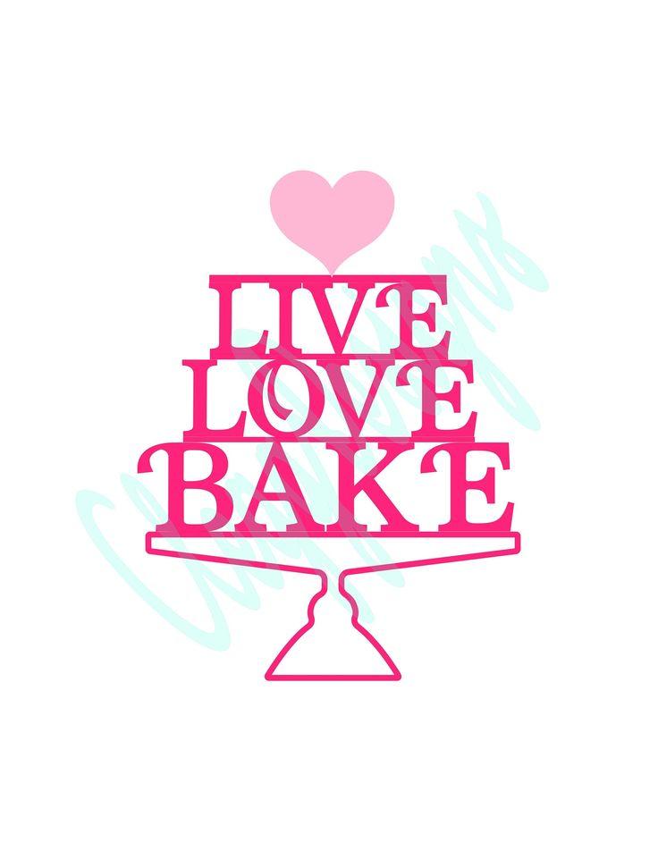 Download Live Love Bake SVG, Kitchen SVG, Kitchen Sign, Printable ...