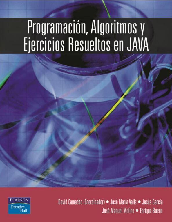 Programación, algoritmos y ejercicios resueltos en Java / David Camacho. 1ª ed. Pearson-Prentice Hall 2003 [Recurso electrónico]