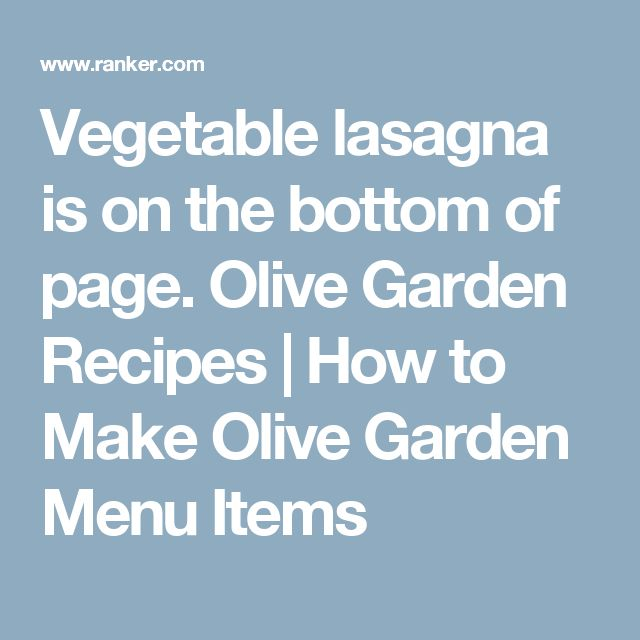 Vegetable lasagna is on the bottom of page. Olive Garden Recipes | How to Make Olive Garden Menu Items