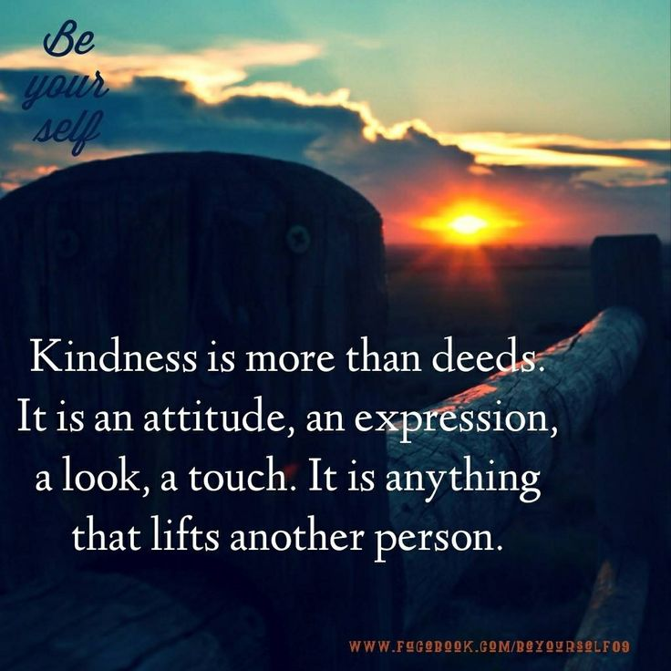 Kindness is more than deeds. Humanity & Kindness