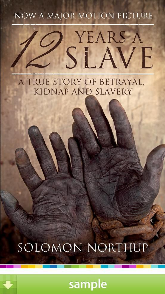 Twelve(12) Years a Slave the story of the man who was kidnapped and sold into slavery, from the 2013 movie, the oscar winning one.