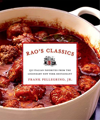 Rao's Classics: 150 Italian Favorites from the Legendary New York Restaurant by Frank Pellegrino
