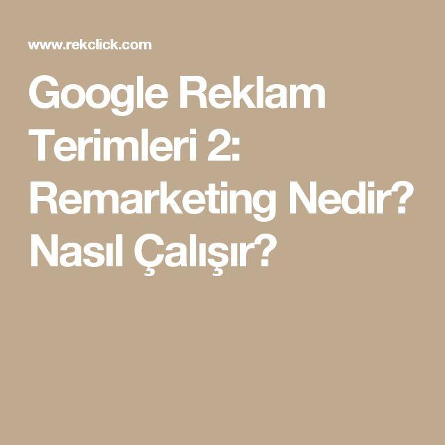 Google Reklam Terimleri 2: Remarketing Nedir? Nasıl Çalışır?
