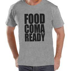 Food Coma Ready Shirt - Funny Food Shirt - Thanksgiving Tshirt - Men's Thanksgiving Dinner Shirt - Mens Grey T-shirt - Funny Food Shirt