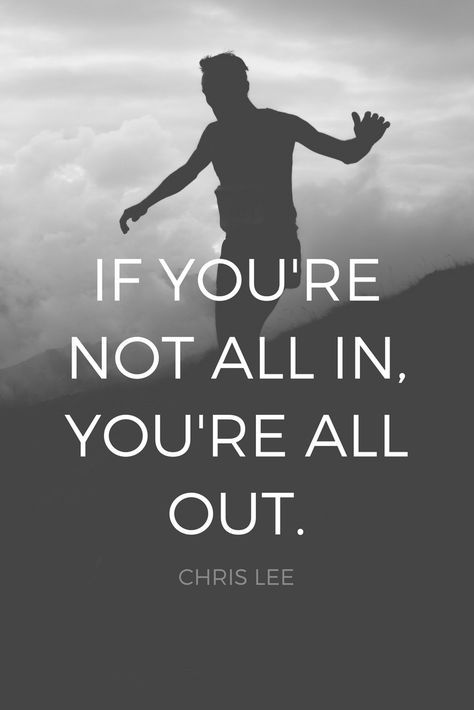 """If you're not all in, you're all out."" - Coach Chris Lee on the School of Greatness podcast"