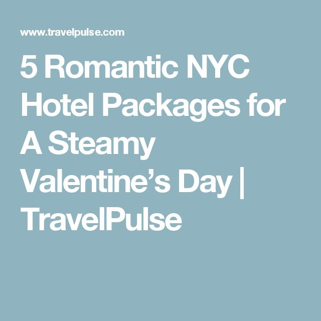 5 Romantic NYC Hotel Packages for A Steamy Valentine's Day   TravelPulse