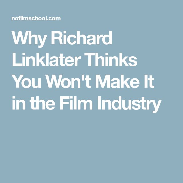 Why Richard Linklater Thinks You Won't Make It in the Film Industry