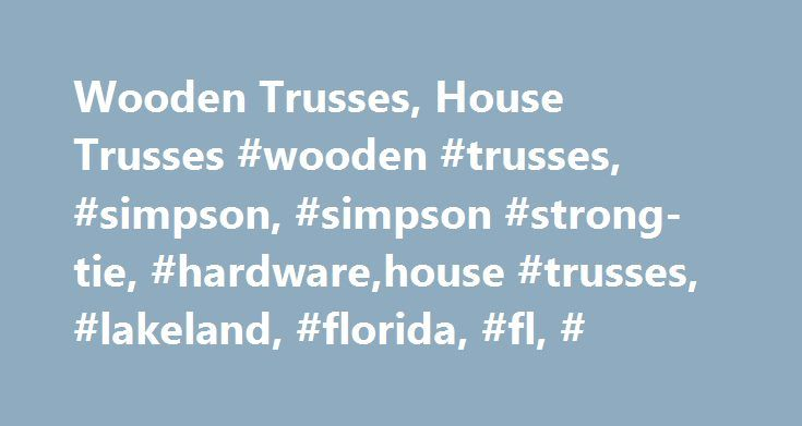 Wooden Trusses, House Trusses #wooden #trusses, #simpson, #simpson #strong-tie, #hardware,house #trusses, #lakeland, #florida, #fl, # http://minnesota.nef2.com/wooden-trusses-house-trusses-wooden-trusses-simpson-simpson-strong-tie-hardwarehouse-trusses-lakeland-florida-fl/  # Wooden Trusses in Lakeland, Florida Located in Lakeland, Florida. DJ Trusses Unlimited offers wooden house trusses, supplies, and sealed engineering drawings for general building contractors. Since 1993, DJ Trusses…