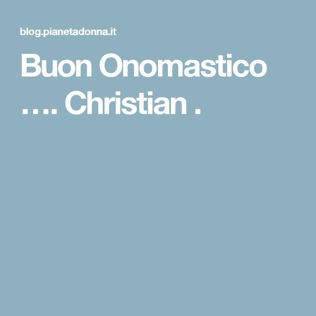 Buon Onomastico …. Christian .