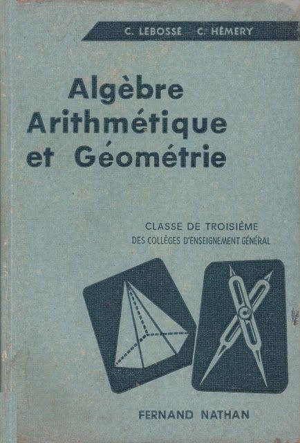 Lebossé, Hémery, Algèbre, Arithmétique et Géométrie, 3e CEG (1960)