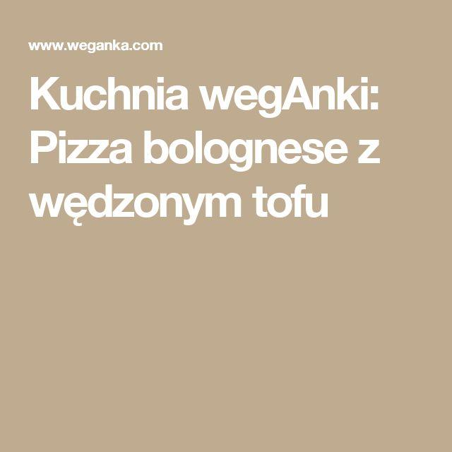 Kuchnia wegAnki: Pizza bolognese z wędzonym tofu