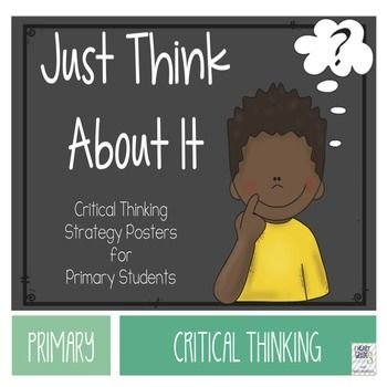 Critical thinking is an important concept for our students to learn - and the sooner they begin thinking and learning about it, the sooner they will be able to use those skills when listening to others, watching television, and reading books and non-fiction texts.