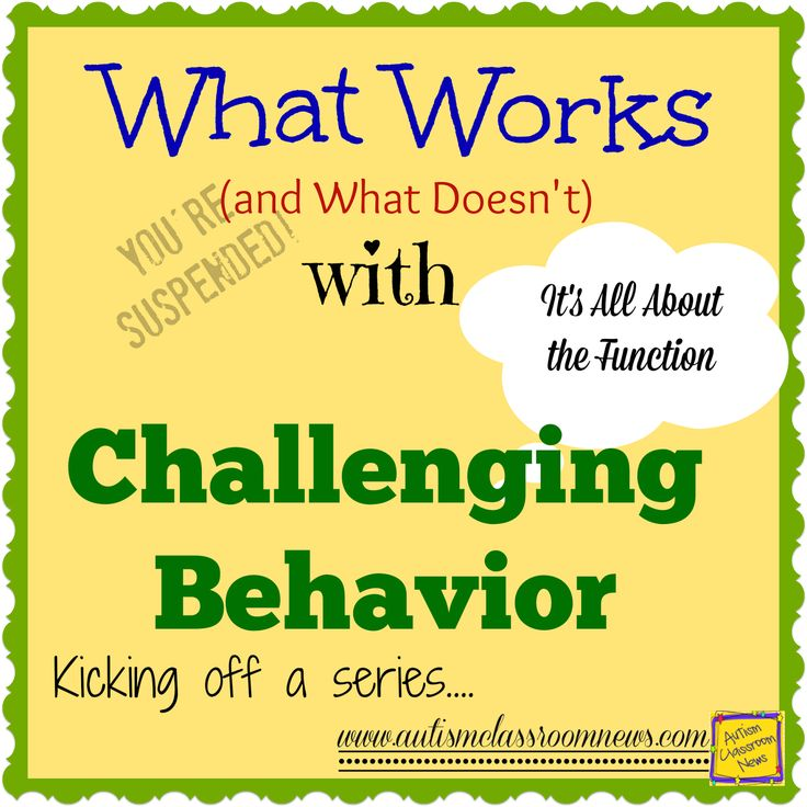 What Works and What doesn't with Challenging Behavior: Kicking Off a Series by Autism Classroom News: http://www.autismclassroomnews.com