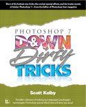 Photoshop 7 Down & Dirty Tricks: Photoshop 7 Down & Dirty Tricks by Scott Kelby