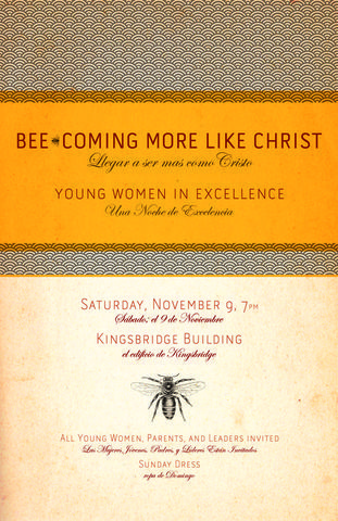 Bee theme YW in Excellence Poster or Invite, but I'd like to adapt this to New Beginnings. Then we could use it again at the end of the year for YW in Excellence, too. Could we focus on bee-ing more like Christ all year long? Black and yellow stuff, lots of bees and flowers, could be a lot of fun!