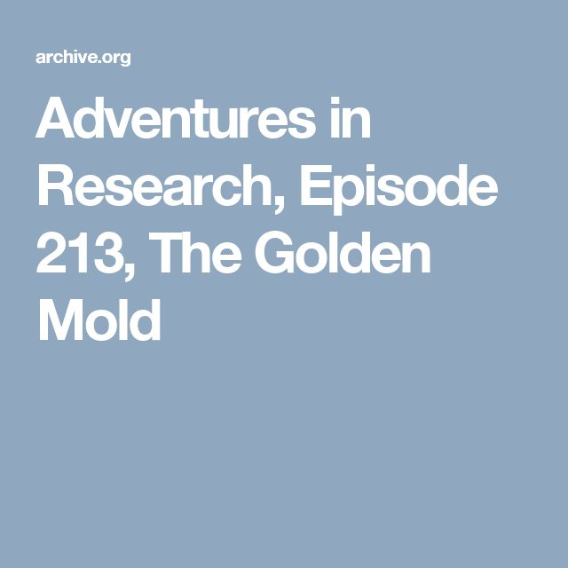 Adventures in Research, Episode 213, The Golden Mold